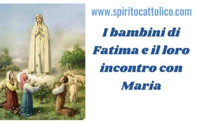 I bambini di Fatima e il loro incontro con Maria